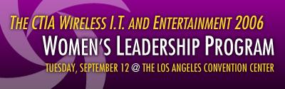 The CTIA I.T. Wireless and Entertainment 2006 Women's Leadership Program