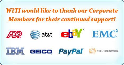 WITI would like to thank our Corporate Members for their continued support: ADP, AT&T, eBay, EMC, IBM, GEICO, PayPal and Thomson Reuters