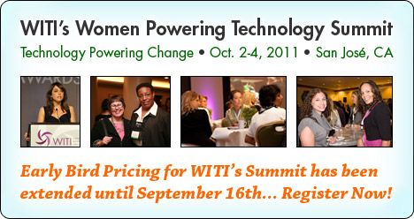 WITI's 2011 Women and Technology Summit - Early Bird pricing extended until September 16th... Register Now!