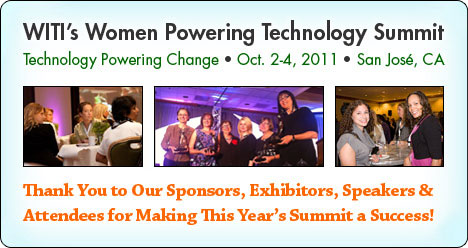 WITI's 2011 Women and Technology Summit - Thank You to Our Sponsors, Exhibitors, Speakers & Attendees for Making This Year's Summit a Success!
