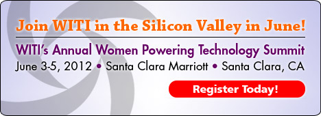 WITI's Annual Women Powering Technology Summit - June 3-5, 2012 - Santa Clara, CA