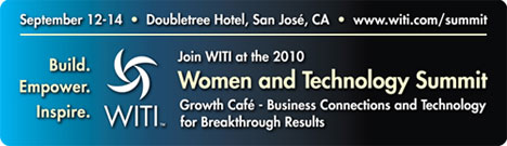 WITI's Women and Technology Summit | Sep. 12-14, 2010 | Silicon Valley, CA | Register Now!